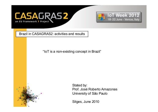 """Brazil in CASAGRAS2: activities and results               """"IoT is a non-existing concept in Brazil""""                       ..."""