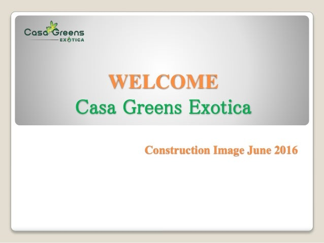 WELCOME Casa Greens Exotica Construction Image June 2016