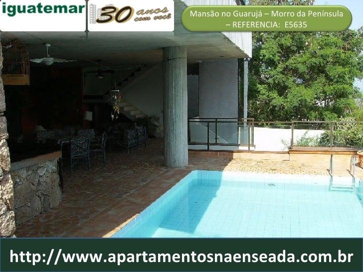 http://www.apartamentosnaenseada.com.br Mansão no Guarujá – Morro da Península – REFERENCIA:  E5635