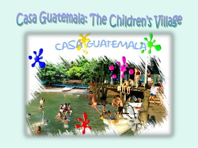 What is Casa Guatemala? Casa Guatemala is an orphanage that is home to up to 250 children The children in their care are e...