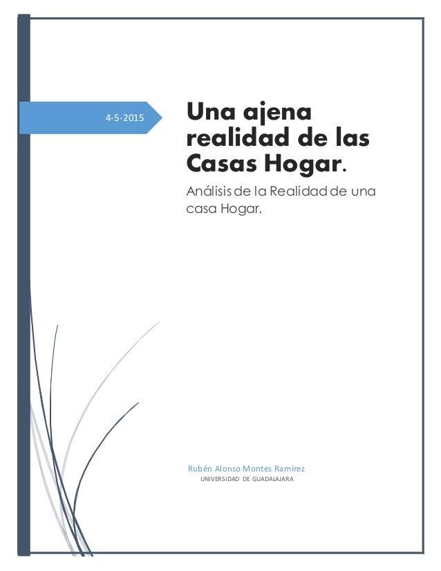 4-5-2015 Una ajena realidad de las Casas Hogar. Análisis de la Realidad de una casa Hogar. Rubén Alonso Montes Ramírez UNI...