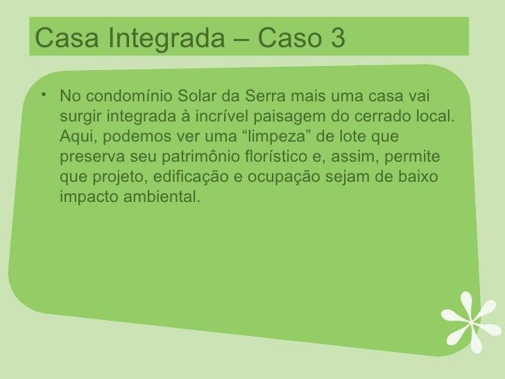 Casa Integrada – Caso 3 <ul><li>No condomínio Solar da Serra mais uma casa vai surgir integrada à incrível paisagem do cer...