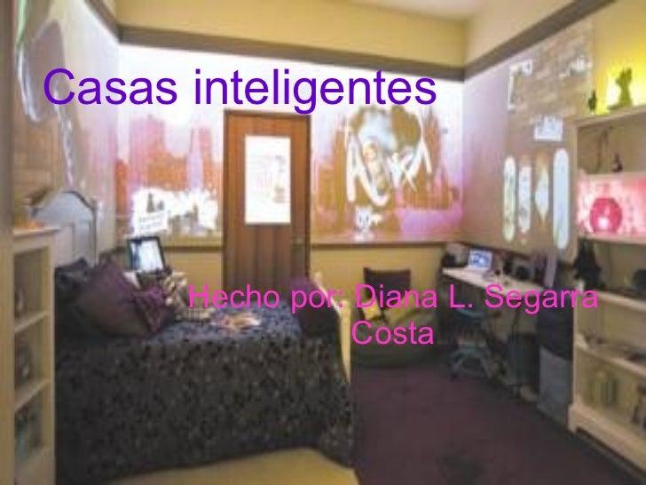 Casas inteligentes   Hecho por: Diana L. Segarra Costa