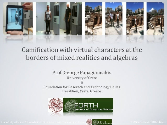 CASA, Geneva, 2016 Slide 1University of Crete & Foundation for Research and Technology - Hellas Gamificationwithvirtual...