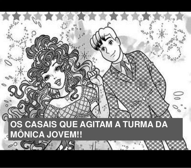 OS CASAIS QUE AGITAM A TURMA DA MÔNICA JOVEM!!