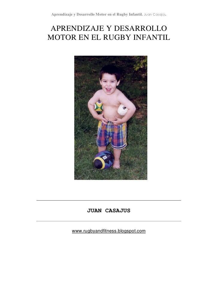 Aprendizaje y Desarrollo Motor en el Rugby Infantil. Juan Casajús.   APRENDIZAJE Y DESARROLLO MOTOR EN EL RUGBY INFANTIL  ...