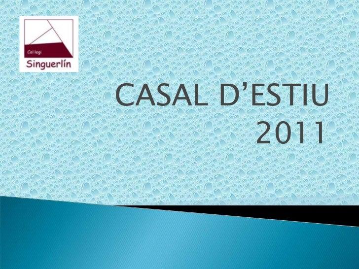 CASAL D'ESTIU <br />2011<br />