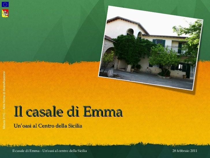 Il casale di Emma Un'oasi al Centro della Sicilia 28 febbraio 2011 Il casale di Emma - Un'oasi al centro della Sicilia