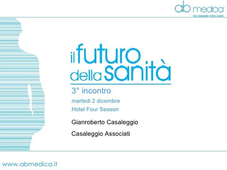 www.abmedica.it Gianroberto Casaleggio Casaleggio Associati <ul><ul><li>3° incontro </li></ul></ul><ul><ul><li>martedi 2 d...