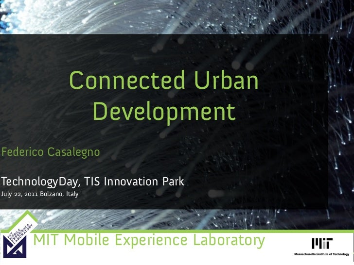 Connected Urban                          DevelopmentFederico CasalegnoTechnologyDay, TIS Innovation ParkJuly 22, 2011 Bolz...