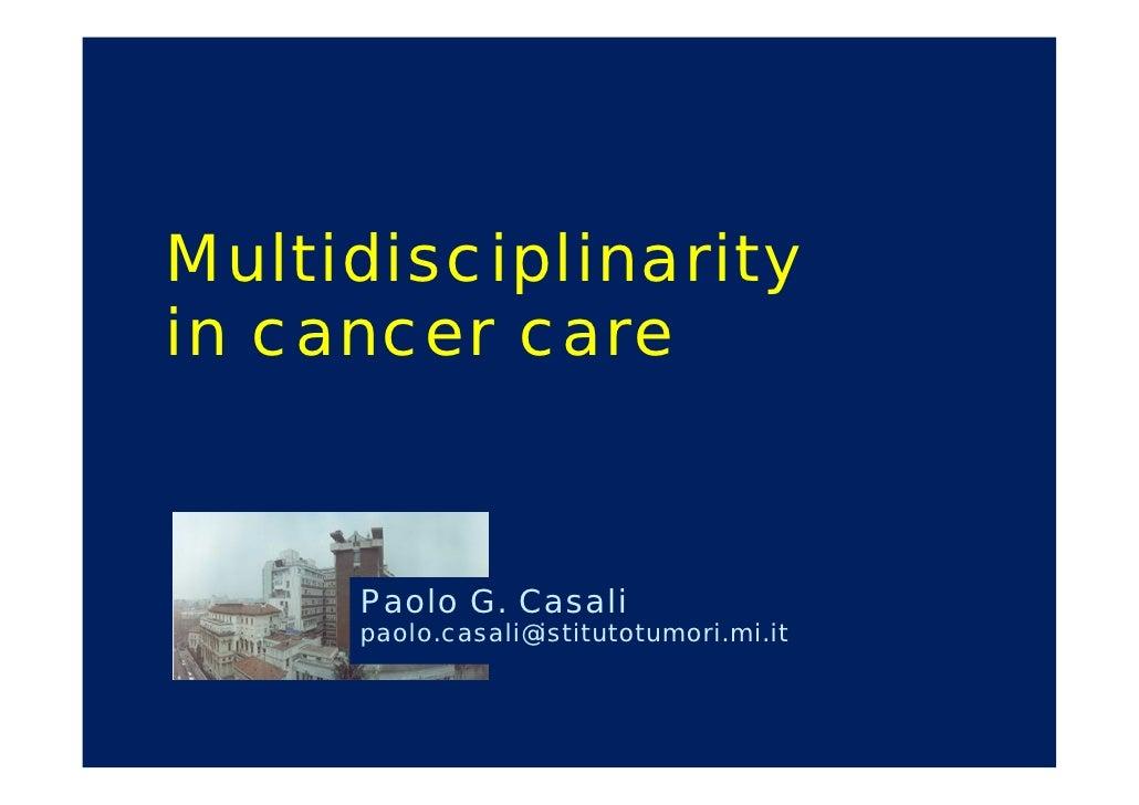Multidisciplinarity in cancer care        Paolo G. Casali      paolo.casali@istitutotumori.mi.it