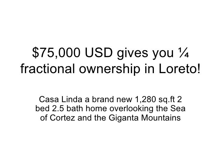 $75,000 USD gives you ¼ fractional ownership in Loreto!     Casa Linda a brand new 1,280 sq.ft 2   bed 2.5 bath home overl...