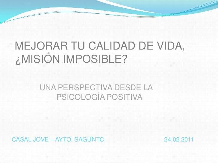 MEJORAR TU CALIDAD DE VIDA, ¿MISIÓN IMPOSIBLE?<br />UNA PERSPECTIVA DESDE LA PSICOLOGÍA POSITIVA<br />