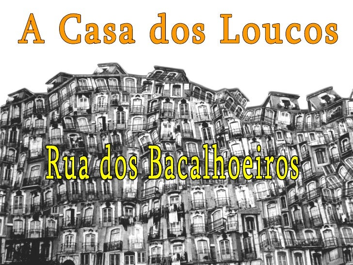 A Casa dos Loucos Rua dos Bacalhoeiros