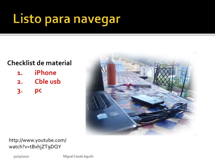 Listo para navegar<br />Checklist de material<br />iPhone<br />Cbleusb<br />pc<br />http://www.youtube.com/watch?v=tBxhjZT...