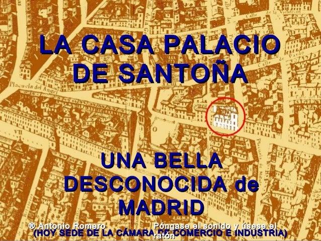 LA CASA PALACIOLA CASA PALACIO DE SANTOÑADE SANTOÑA UNA BELLAUNA BELLA DESCONOCIDA deDESCONOCIDA de MADRIDMADRID (HOY SEDE...