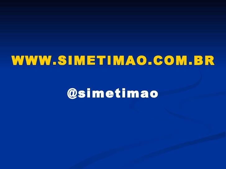 WWW.SIMETIMAO.COM.BR @simetimao