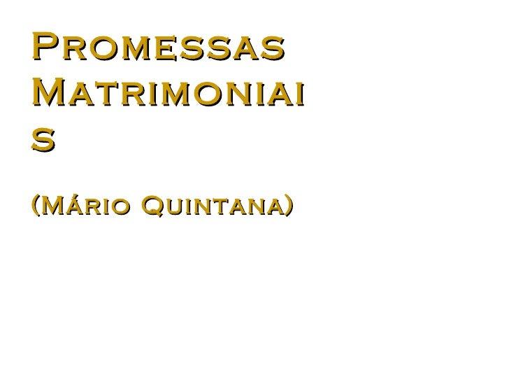 Promessas Matrimoniais  (Mário Quintana)