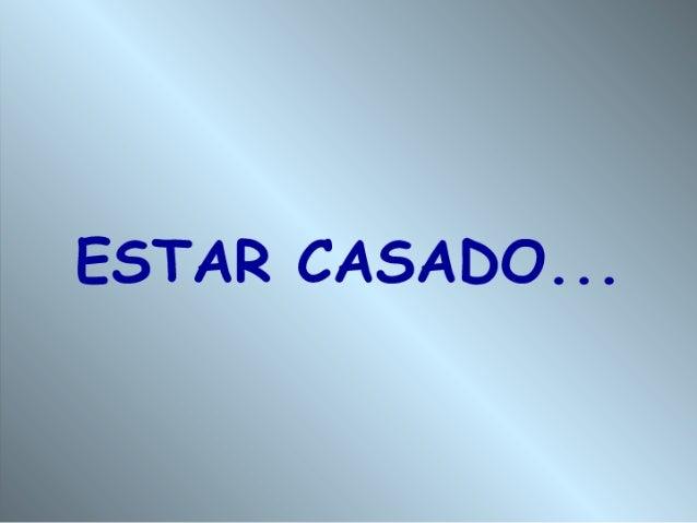 ESTAR CASADO.  . .