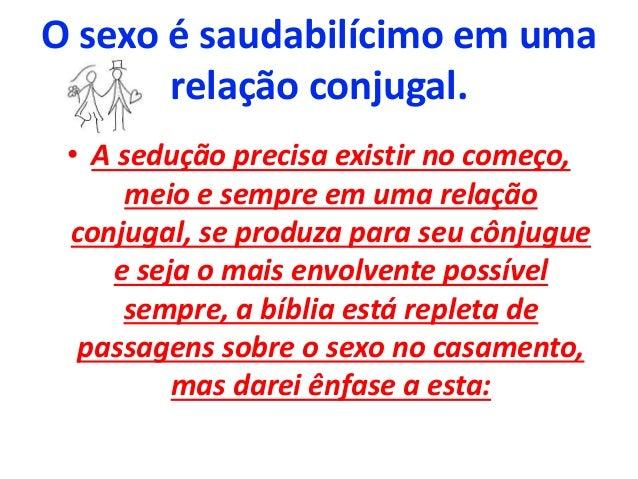 O sexo é saudabilícimo em uma relação conjugal. • A sedução precisa existir no começo, meio e sempre em uma relação conjug...