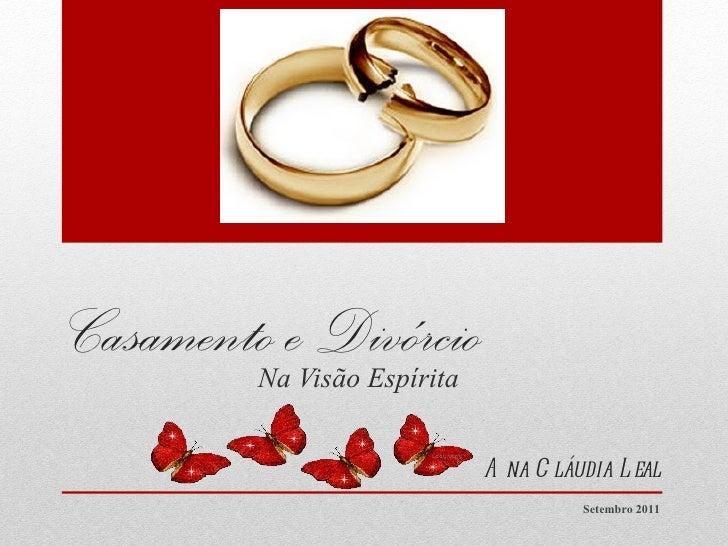 Casamento e Divórcio Na Visão Espírita Setembro 2011 Ana Cláudia Leal