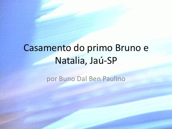 Casamento do primo Bruno e      Natalia, Jaú-SP    por Buno Dal Ben Paulino