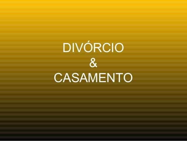 DIVÓRCIO     &CASAMENTO