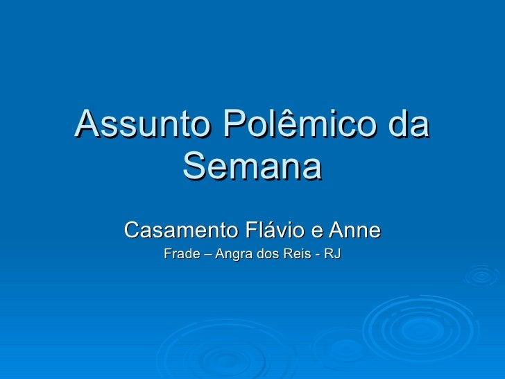 Assunto Polêmico da Semana Casamento Flávio e Anne Frade – Angra dos Reis - RJ