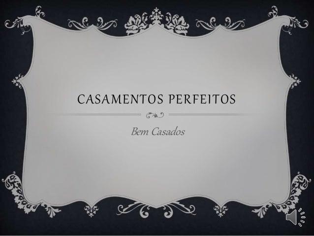 CASAMENTOS PERFEITOS Bem Casados