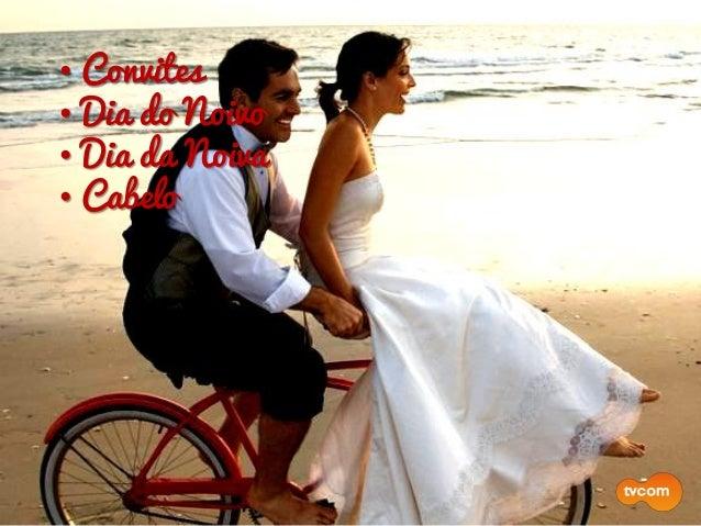 • Convites • Dia do Noivo • Dia da Noiva • Cabelo • Maquiagem • Vestido de Noiva