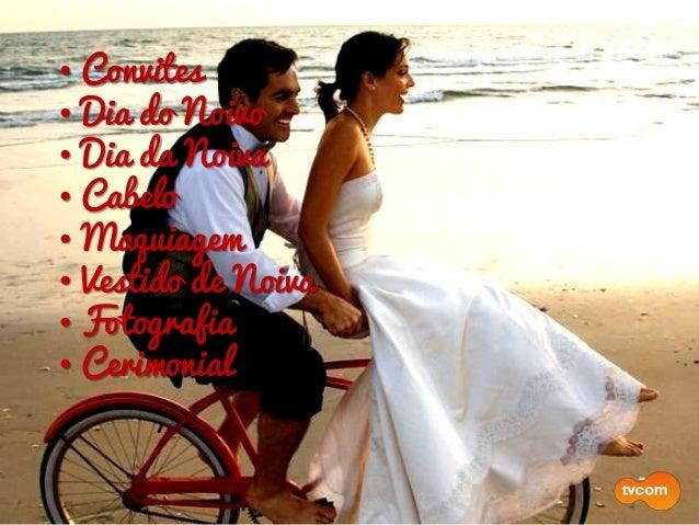 • Convites • Dia do Noivo • Dia da Noiva • Cabelo • Maquiagem • Vestido de Noiva • Fotografia • Cerimonial •Dama de Honra ...