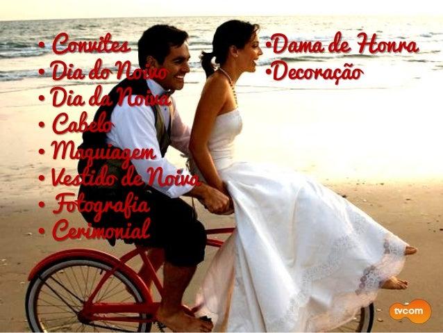 •Dama de Honra •Decoração •Bolo •Bebida • Convites • Dia do Noivo • Dia da Noiva • Cabelo • Maquiagem • Vestido de Noiva •...