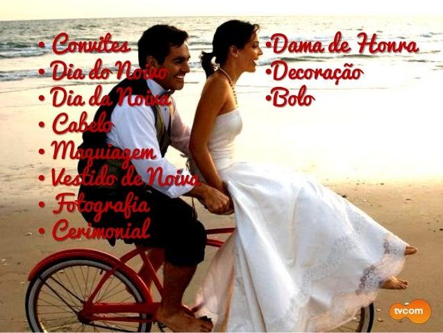 •Dama de Honra •Decoração •Bolo •Bebida •Buffet • Convites • Dia do Noivo • Dia da Noiva • Cabelo • Maquiagem • Vestido de...