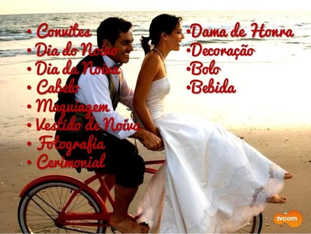 •Dama de Honra •Decoração •Bolo •Bebida •Buffet •Doce • Convites • Dia do Noivo • Dia da Noiva • Cabelo • Maquiagem • Vest...