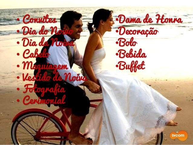 •Dama de Honra •Decoração •Bolo •Bebida •Buffet •Doce •Música • Convites • Dia do Noivo • Dia da Noiva • Cabelo • Maquiage...