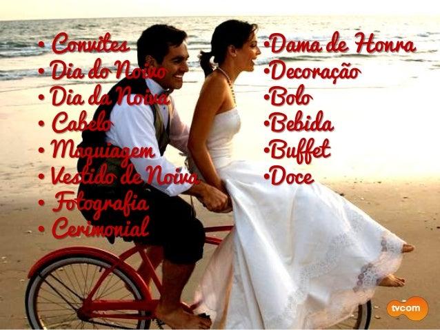 •Dama de Honra •Decoração •Bolo •Bebida •Buffet •Doce •Música •Lua de Mel • Convites • Dia do Noivo • Dia da Noiva • Cabel...