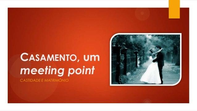CASAMENTO, um meeting point CASTIDADE E MATRIMÔNIO