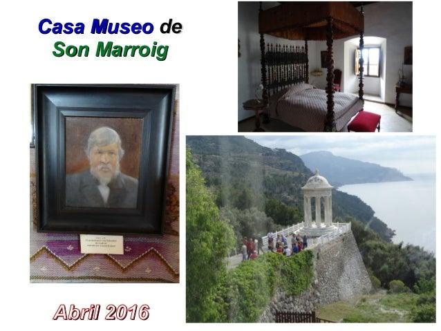 Casa MuseoCasa Museo dede Son MarroigSon Marroig Abril 2016Abril 2016