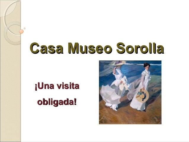 Casa Museo SorollaCasa Museo Sorolla ¡Una visita¡Una visita obligada!obligada!