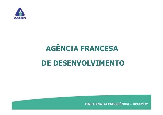AGÊNCIA FRANCESADE DESENVOLVIMENTO         DIRETORIA DA PRESIDÊNCIA – 18/10/2012