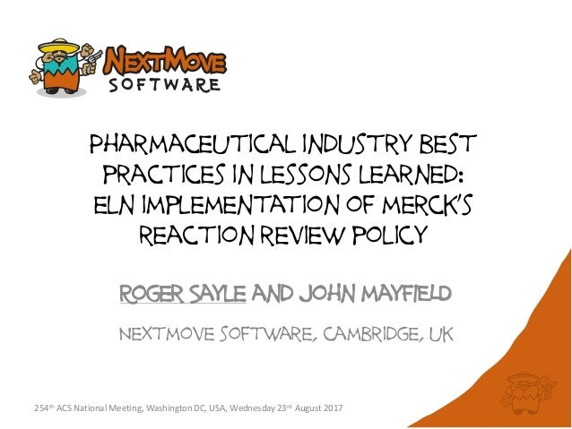 Pharmaceutical industry best practices in lessons learned: eln implementation of merck's reaction review policy Roger Sayl...