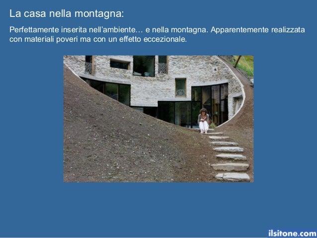 La casa nella montagna: Perfettamente inserita nell'ambiente… e nella montagna. Apparentemente realizzata con materiali po...