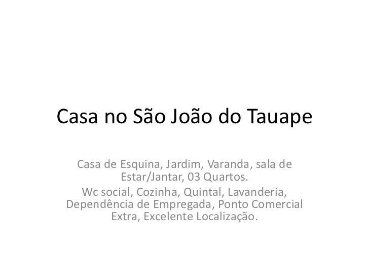 Casa no São João do Tauape  Casa de Esquina, Jardim, Varanda, sala de          Estar/Jantar, 03 Quartos.   Wc social, Cozi...