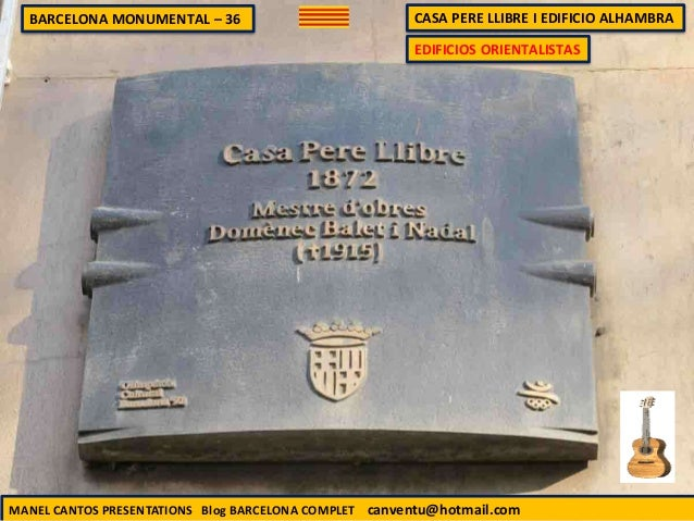 BARCELONA MONUMENTAL – 36 CASA PERE LLIBRE I EDIFICIO ALHAMBRA MANEL CANTOS PRESENTATIONS Blog BARCELONA COMPLET canventu@...