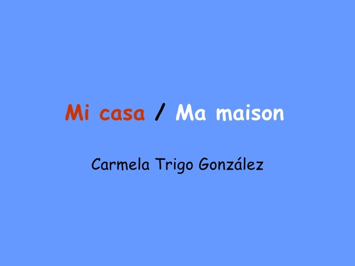 Mi casa   /  Ma maison   Carmela Trigo González