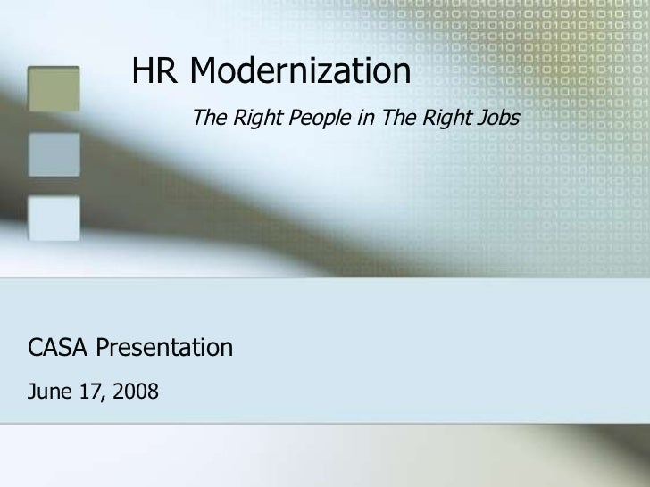 CASA Presentation June 17, 2008 HR Modernization The Right People in The Right Jobs