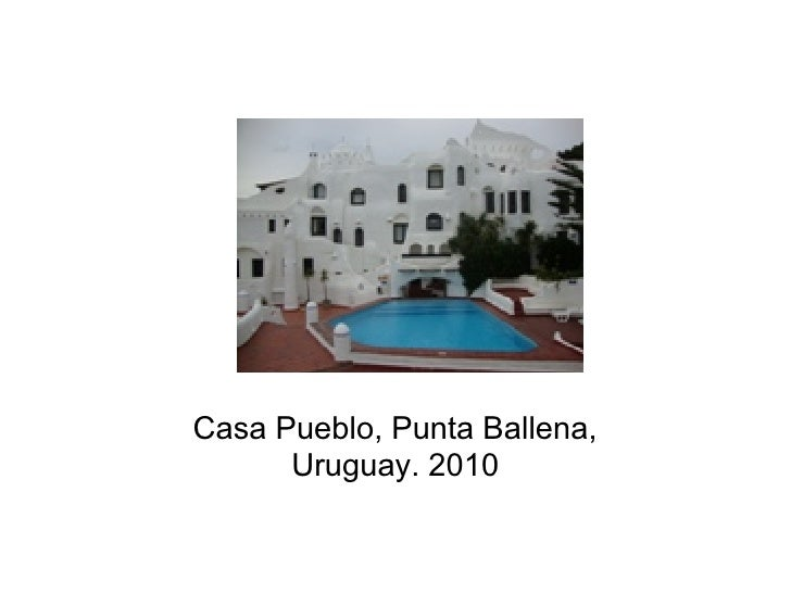 Casa Pueblo, Punta Ballena,       Uruguay. 2010