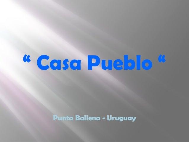 """"""" Casa Pueblo """"   Punta Ballena - Uruguay"""