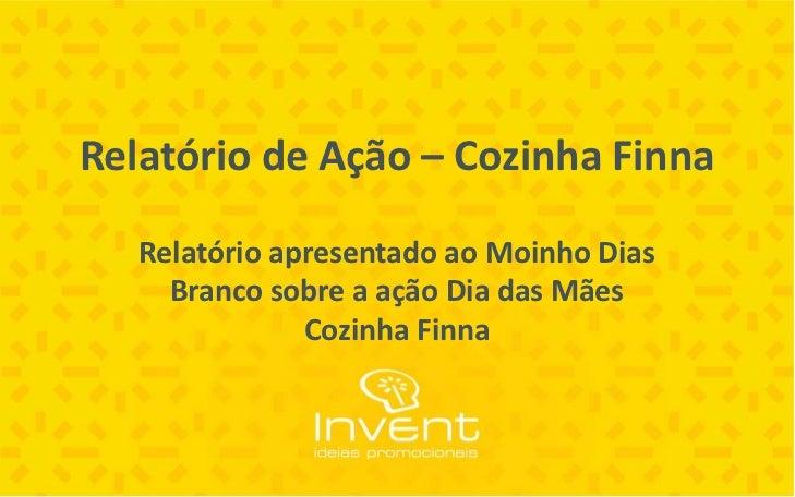 Relatório de Ação – Cozinha Finna   Relatório apresentado ao Moinho Dias     Branco sobre a ação Dia das Mães             ...