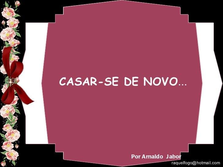 CASAR-SE DE NOVO ... Por Arnaldo Jabor  [email_address]